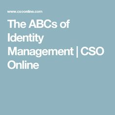 The ABCs of Identity Management | CSO Online