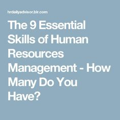 The 9 Essential Skills of Human Resources Management - How Many Do You Have?