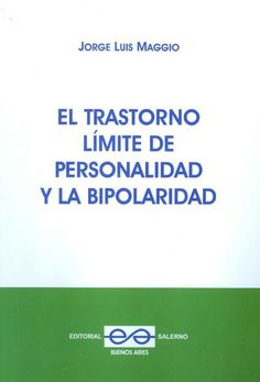 2... Transtorno límite de la personalidad y la bipolaridad. Jorge Luis Maggio. http://www.cuspide.com/9789879083376/El+Trastorno+Limite+De+La+Personalidad+Y+La+Bipolaridad/