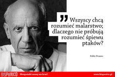 Wszyscy chcą rozumieć malarstwo; dlaczego nie próbują rozumieć śpiewu ptaków? / Pablo Picasso #picasso #cita #cytat #hiszpanski #hiszpania