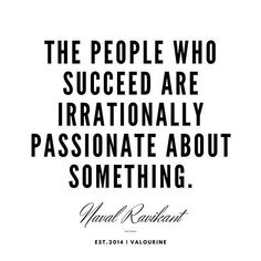 The people who succeed are irrationally passionate about something Naval Ravikant Success Quote law of attraction quotes money quotes abraham hicks quotes inspirat. Change Is Good Quotes, Good Life Quotes, Work Quotes, Inspiring Quotes About Life, Quotes To Live By, Best Quotes, Quotes Motivation, Quotes About Passion, Quotes About Enjoying Life