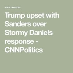 Trump upset with Sanders over Stormy Daniels response - CNNPolitics Cnn Politics, No Response