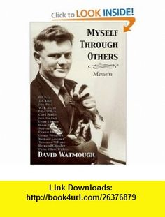 Myself Through Others Memoirs (9781550027990) David Watmough , ISBN-10: 1550027999  , ISBN-13: 978-1550027990 ,  , tutorials , pdf , ebook , torrent , downloads , rapidshare , filesonic , hotfile , megaupload , fileserve