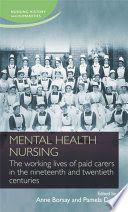 Borsay, A., & Dale, P. (Eds.). (2015). Mental health nursing: The working lives of paid carers in the nineteenth and twentieth centuries. Manchester: Manchester University Press.