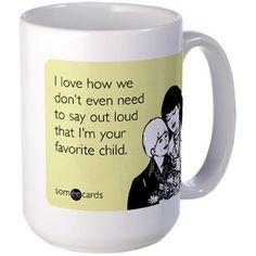 Favorite Child Funny Coffee Mug For Mom I Love How Don T Even