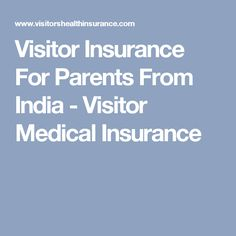 Visitor Insurance For Parents From India - Visitor Medical Insurance