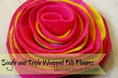 Double (and Triple) Wrapped Felt Flowers - Do Small Things with Love
