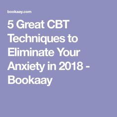 5 Great CBT Techniques to Eliminate Your Anxiety in 2018 - Bookaay