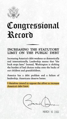 """""""I Therefore Intend To Oppose The Effort To Increase America's Debt Limit"""" , Barack Obama, March 16 2006."""