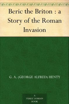 Free classic books audio ebooks and movies high school level beric the briton a story of the roman invasion fandeluxe Images