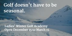 Click here to learn more about Winter lessons and practice sessions at Ladies' -