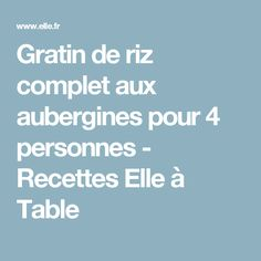 Gratin de riz complet aux aubergines pour 4 personnes - Recettes Elle à Table