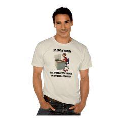 To Err Is Human - Organic T-Shirt http://www.zazzle.com/to_err_is_human_organic_t_shirt-235253421986322693 #tech #geek #computer #t-shirt #humor