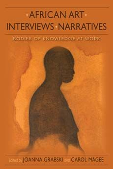 AFRICAN ART, INTERVIEWS, NARRATIVES: BODIES OF KNOWLEDGE AT WORK