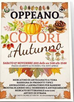 2015 Colori d'Autunno, Autumn Colors, in Oppeano (Verona), Nov. 7, 9 a.m.-7 p.m.;  Piazza G.Altichieri e Via XXVI Aprile; local crafts and products exhibit and sale; entertainment and workshops for children; antique market; street artists.