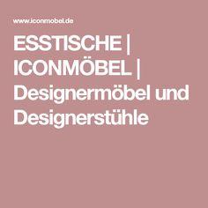 ESSTISCHE | ICONMÖBEL | Designermöbel und Designerstühle