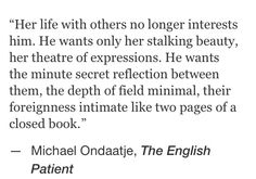 Michael Oonaatje, The English Patient Book Quotes, Me Quotes, Be Patient Quotes, Even The Rain, The English Patient, Think Before You Speak, Intelligent People, Pretty Words, Meaningful Words