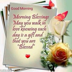 """May Your Walk In Love Knowing Each Day Is A Gift And That You Are """"Blessed"""" morning good morning morning quotes good morning quotes good morning blessings good morning greetings Good Morning Beautiful Quotes, Good Morning For Him, Good Morning Prayer, Good Morning Inspirational Quotes, Morning Morning, Good Morning Funny, Happy Morning, Morning Blessings, Good Morning Picture"""