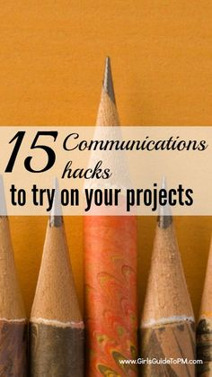 15 communications hacks to try at work on your projects.