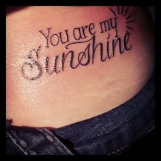 You are my Sunshine. My most recent tattoo on my left hip. Took about 15 minutes to do! Love it!