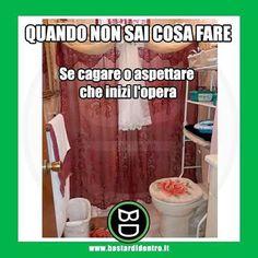 Lo spettacolo sarà La traviata o la cag... ta? #bagno #teatro #bastardidentro www.bastardidentro.it
