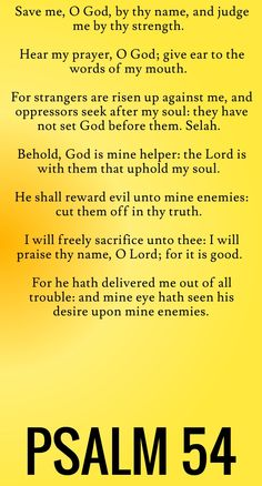 Behold, God is mine helper: the Lord is with them that uphold my soul... Psalm 54 (KJV)