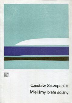 """""""Mieliśmy białe ściany"""" Czesław Szczepaniak Cover by Juliusz Rybicki Published by Wydawnictwo Iskry 1977"""
