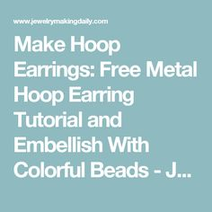 Make Hoop Earrings: Free Metal Hoop Earring Tutorial and Embellish With Colorful Beads - Jewelry Making Daily