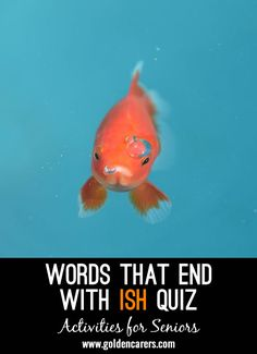 Words ending with ISH Quiz: The answers to this quiz end with the letters: ISH! Assisted Living Activities, Senior Assisted Living, Nursing Home Activities, Elderly Activities, Senior Activities, Free Activities, Learning Activities, Free Trivia, Trivia Quiz