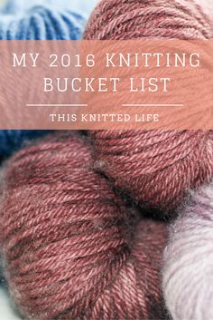 My 2016 Knitting Bucket List of Must-Knits!