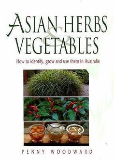 Asian Herbs & Vegetables Penny Woodward  RRP ($A) 26.95 P/B Publisher: Hyland House ISBN: 9781864470741