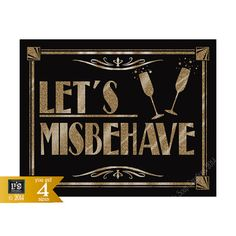 LETS MISBEHAVE - Printable - Art Deco Roaring 20's Great Gatsby Sign - instant download - DIY - black and glitter gold - 4 sizes
