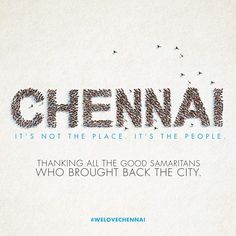 It's not the place or the infrastructure that makes a city great, it's the people. This is my city. This is my home. This is my Chennai