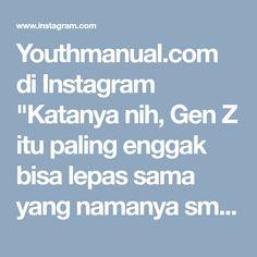 """Youthmanual.com di Instagram """"Katanya nih, Gen Z itu paling enggak bisa lepas sama yang namanya smartphone! Tiap detik, dimana pun dan apapun kegiatannya pasti di tangan…"""" • Instagram"""