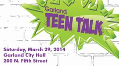 The City of Garland wants to hear from Garland teens about growing a better community now and for the future. The Garland Youth Council will host Garland Teen Talk on Saturday, March 29, 2014 from 9 a.m. to 2 p.m. at Garland City Hall.
