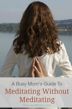A Busy Mom's Guide to Meditating Without Meditating