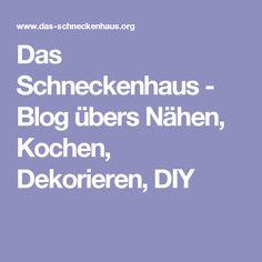 Das Schneckenhaus - Blog übers Nähen, Kochen, Dekorieren, DIY