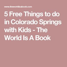 5 Free Things to do in Colorado Springs with Kids - The World Is A Book