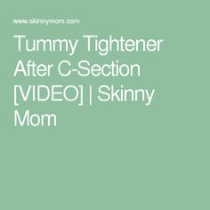 Tummy Tightener After C-Section [VIDEO] | Skinny Mom