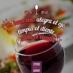 Un buen vino alegra el ojo, limpia el diente y sana el vientre.
