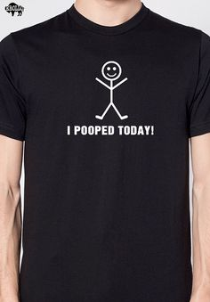 I Pooped Today T-shirt  Mens T shirt Unisex Shirt Funny Tshirt Graphic Tee Cool T Shirt Gift Tee on Etsy, $14.99