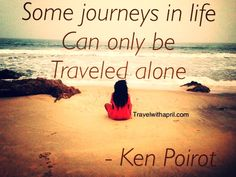 some journeys in life can only be traveled alone. motivational travel quote, inspitational travel quote,