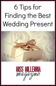 6 Tips for Finding the Best Wedding Present