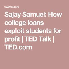 Sajay Samuel: How college loans exploit students for profit | TED Talk | TED.com