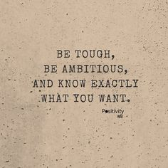 Be tough be ambitious and know exactly what you want. #positivitynote #upliftingyourspirit