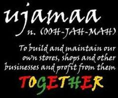 On day four of Kwanzaa we focus on ujamaa to build and maintain our own stores,shops and other businesses and profit from them together. | MsE's Intellectual Smorgasbord