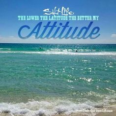 the lower the latitude the better the attitude, beach quotes