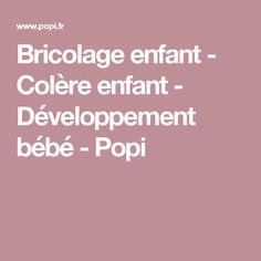 Bricolage enfant - Colère enfant - Développement bébé - Popi