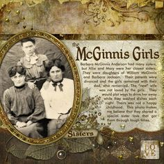 The McGinnis Girls ~ Not every family story is a happy one. Scrap about the difficult times too...they are just as important for future generations to learn about!