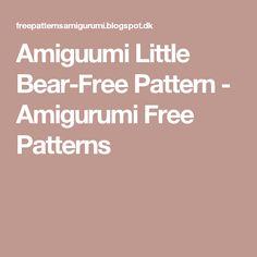 Amiguumi Little Bear-Free Pattern - Amigurumi Free Patterns